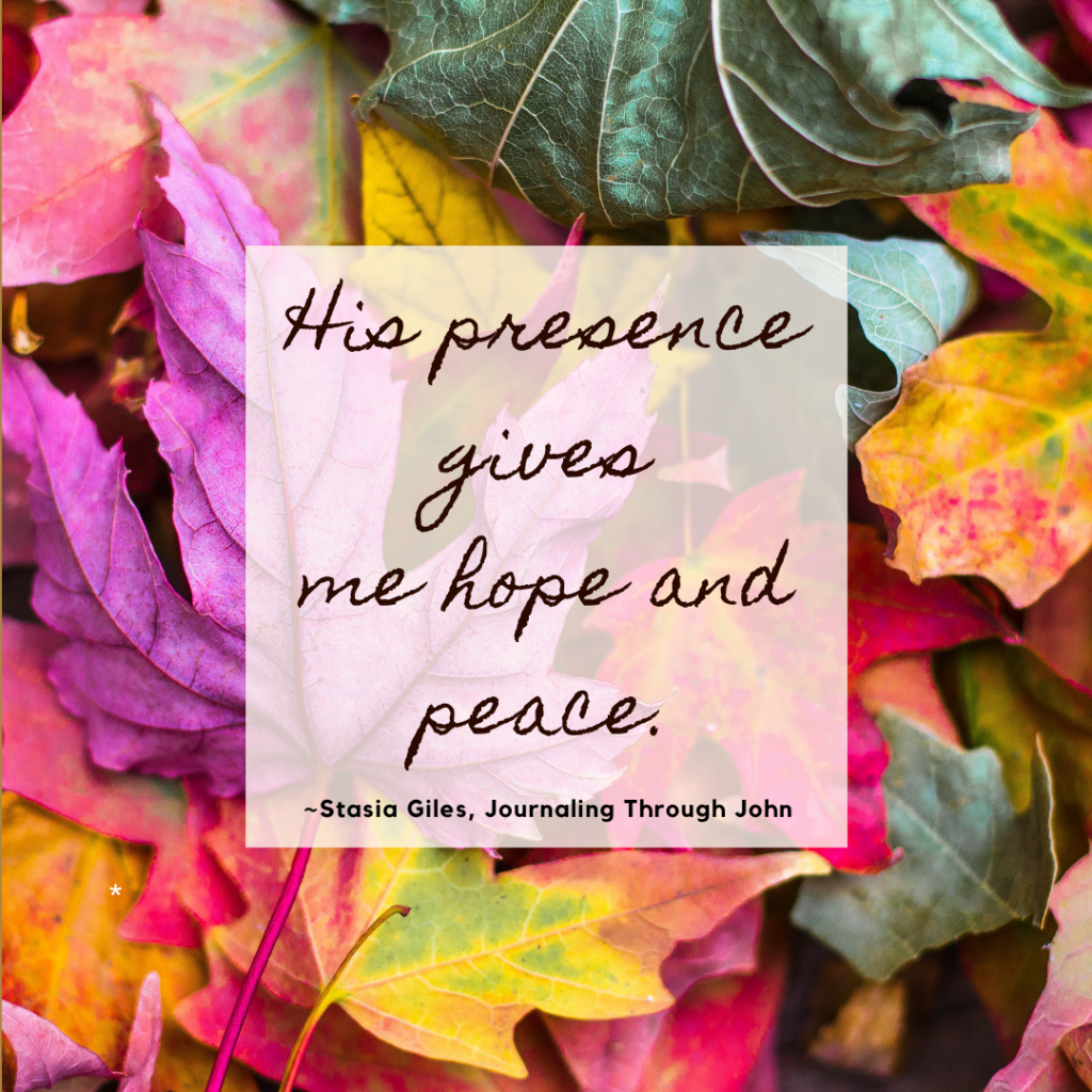 His presence gives me hope and peace.